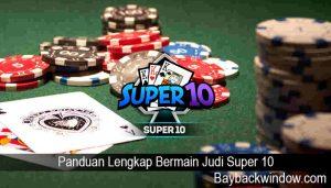 Panduan Lengkap Bermain Judi Super 10