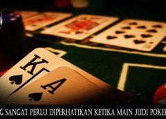 Hal Yang Sangat perlu Diperhatikan Ketika Main Judi Poker Online