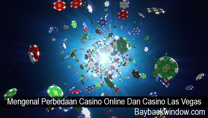 Mengenal Perbedaan Casino Online Dan Casino Las Vegas