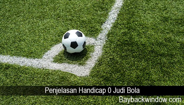 Penjelasan Handicap 0 Judi Bola